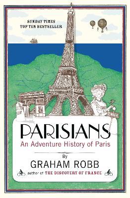 Parisians : An Adventure History of Paris by Graham Robb