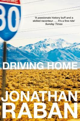 Driving Home An American Scrapbook by Jonathan Raban