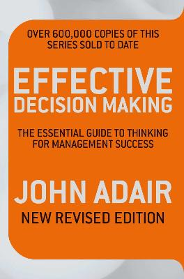 Effective Decision Making (REV ED) The essential guide to thinking for management success by John Adair