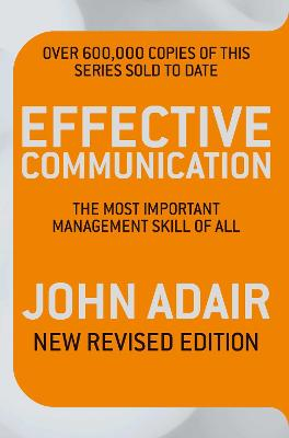 Effective Communication (Revised Edition) The most important management skill of all by John Adair