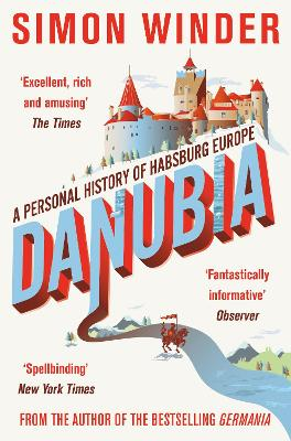 Danubia A Personal History of Habsburg Europe by Simon Winder