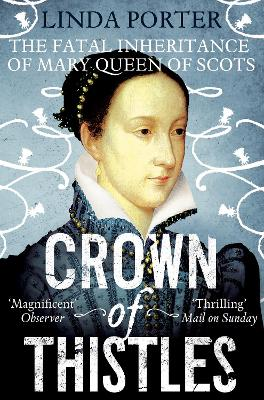 Crown of Thistles The Fatal Inheritance of Mary Queen of Scots by Linda Porter