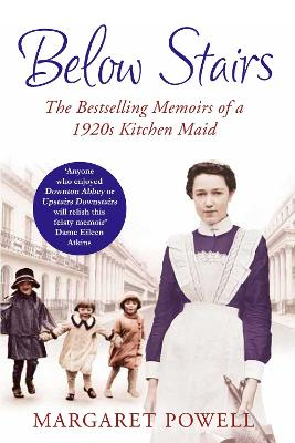 Below Stairs The Bestselling Memoirs of a 1920s Kitchen Maid by Margaret Powell