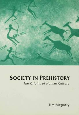 Society in Prehistory The Origins of Human Culture by Tim Megarry