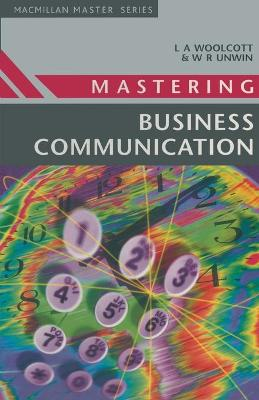 Mastering Business Communication by Lysbeth A. Woolcott, Wendy R. Unwin