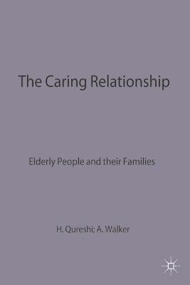 The Caring Relationship Elderly People and their Families by Hazel Qureshi, Alan Walker