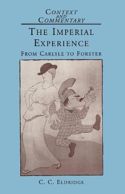 The Imperial Experience From Carlyle to Forster by C. C. Eldridge