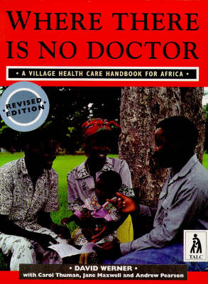 Where There is No Doctor Village Health Care Handbook for Africa by David Werner, Carol Thuman, Jane Maxwell, Andrew Pearson