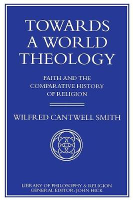 Towards a World Theology Faith and the Comparative History of Religion by W. Smith