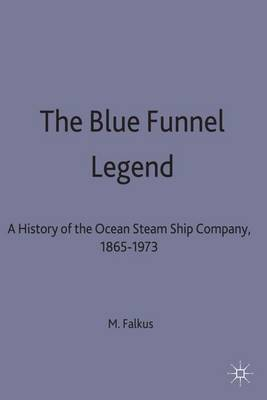 The Blue Funnel Legend A History of the Ocean Steam Ship Company, 1865-1973 by Malcolm Falkus