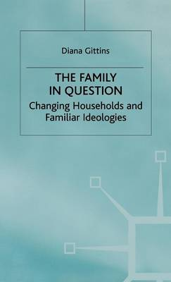 The Family in Question Changing Households and Familiar Ideologies by Diana Gittins