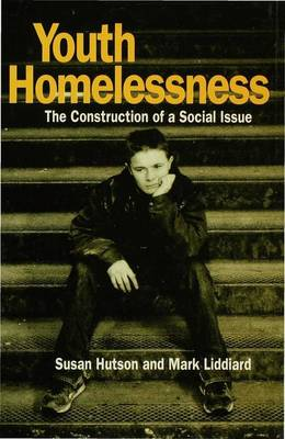 Youth Homelessness The Construction of a Social Issue by Susan Hutson, Mark Liddiard