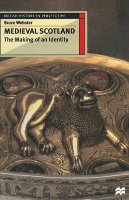 Medieval Scotland The Making of an Identity by Bruce Webster