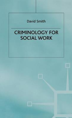 Criminology for Social Work by David Smith