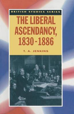 The Liberal Ascendancy, 1830-1886 by T. Jenkins