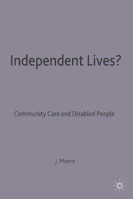 Independent Lives? Community Care and Disabled People by Jenny Morris