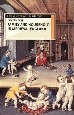 Family and Household in Medieval England by Peter Fleming