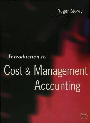 Introduction to Cost and Management Accounting by Roger Storey