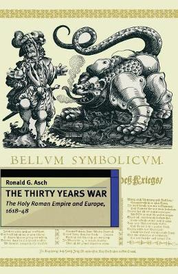 The Thirty Years War The Holy Roman Empire and Europe 1618-48 by Ronald Asch