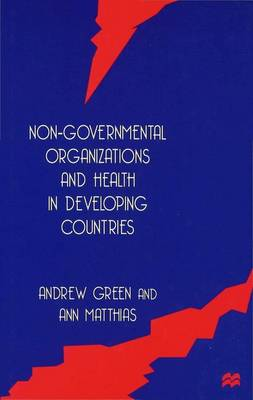Non-Governmental Organizations and Health in Developing Countries by Andrew Green, Ann Matthias