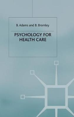 Psychology for Health Care Key Terms and Concepts by Bridget Adams, Barbara Bromley