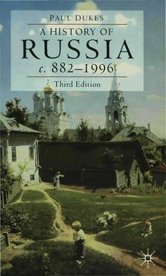 A History of Russia Medieval, Modern, Contemporary c. 882-1996 by Paul Dukes