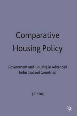 Comparative Housing Policy Government and Housing in Advanced Industrialized Countries by John Doling
