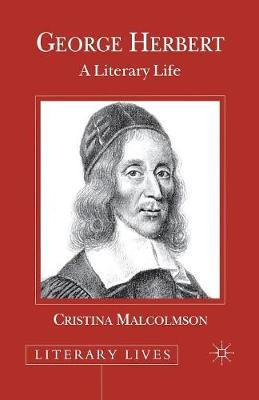 George Herbert A Literary Life by Christina Malcolmson