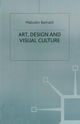 Art, Design and Visual Culture An Introduction by Malcolm Barnard