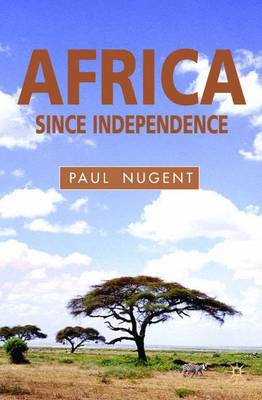 Africa Since Independence A Comparative History by Paul Nugent