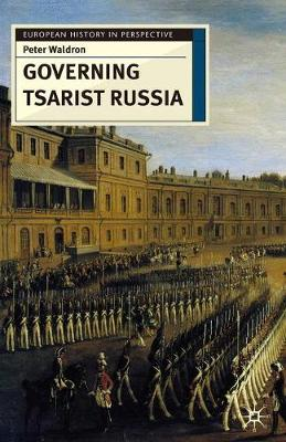 Governing Tsarist Russia by Peter Waldron