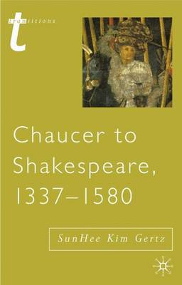 Chaucer to Shakespeare, 1337-1580 by SunHee Kim Gertz