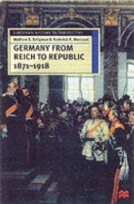 Germany from Reich to Republic, 1871-1918 Politics, Hierarchy and Elites by Matthew S. Seligmann, Roderick R. McLean