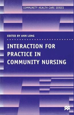 Interaction for Practice in Community Nursing by Ann Long
