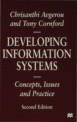 Developing Information Systems Concepts, Issues and Practice by Chrisanthi Avgerou, Tony Cornford