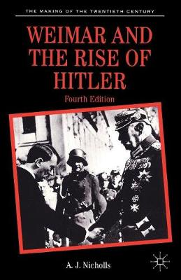 Weimar and the Rise of Hitler by Anthony James Nicholls