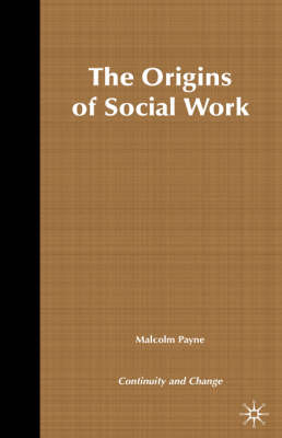 The Origins of Social Work Continuity and Change by Malcolm Payne