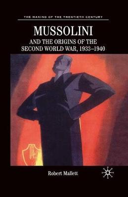 Mussolini and the Origins of the Second World War, 1933-1940 by M. Feldman, Robert Mallett