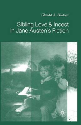 Sibling Love and Incest in Jane Austen's Fiction by G. Hudson