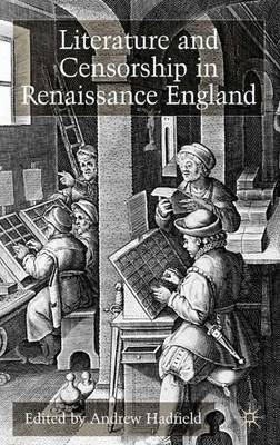 Literature and Censorship in Renaissance England by Andrew Hadfield
