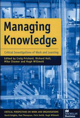 Managing Knowledge Critical Investigations of Work and Learning by Craig Prichard