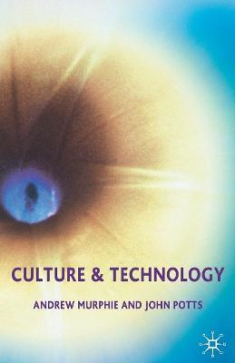 Culture and Technology by Andrew Murphie, John Potts