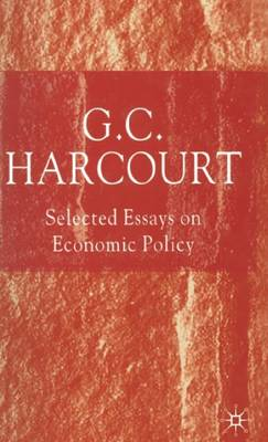 Selected Essays on Economic Policy by G. Harcourt