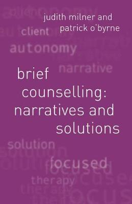 Brief Counselling:Narratives and Solutions Narratives and Solutions by Judith Milner, Patrick O'Byrne