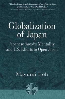 Globalization of Japan Japanese Sakoku Mentality and US Efforts to Open Japan by Mayumi Itoh