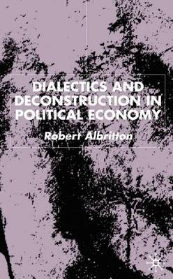 Dialectics and Deconstruction in Political Economy by Robert Albritton