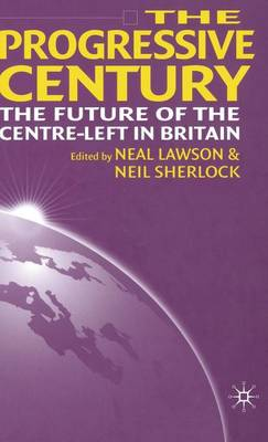 The Progressive Century The Future of the Centre-Left in Britain by Neal Lawson