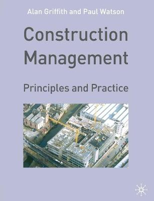 Construction Management Principles and Practice by Alan Griffith, Paul Watson