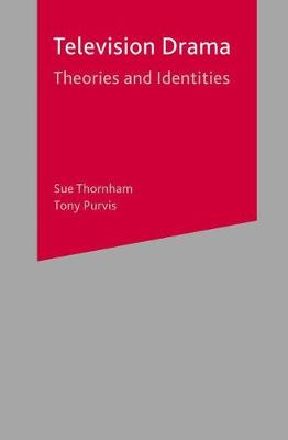 Television Drama Theories and Identities by Sue Thornham, Tony Purvis