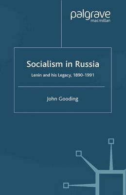 Socialism in Russia Lenin and His Legacy, 1890-1991 by John Gooding